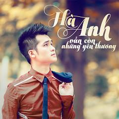 Vẫn Còn Những Yêu Thương (Single) - Hà Anh