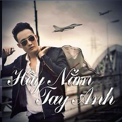 Hãy Nắm Tay Anh - Trần Hoàng Anh