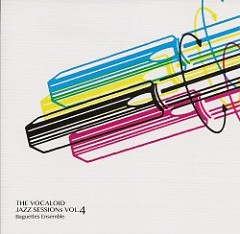 The Vocaloid Jazz Sessions Vol.4 - Baguettes Ensemble