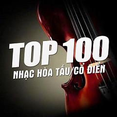 Top 100 Nhạc Hòa Tấu Cổ Điển Hay Nhất - Various Artists