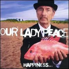 Happiness Is Not A Fish You Can Catch - Our Lady Peace