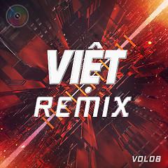 Album Việt Remix 8 (Tuyển Tập Những Ca Khúc Nhạc Dance Việt Nam Hay Nhất) - Various Artists