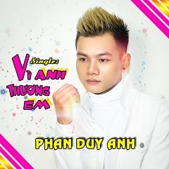 Vì Anh Thương Em (Single) - Phan Duy Anh