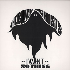 I Want Nothing - The Black Ghosts