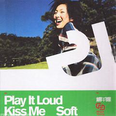 Play It Loud,Kiss Me Soft