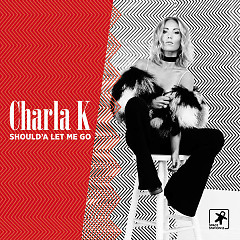 Should'a Let Me Go (Single) - Charla K
