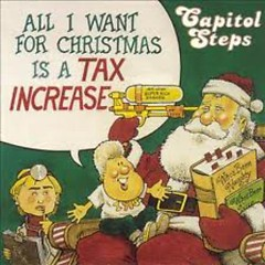 All I Want For Christmas Is A Tax Increase (Holiday Release) (CD1)