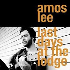 Last Days At The Lodge - Amos Lee