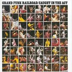 Caught In The Act - Grand Funk Railroad