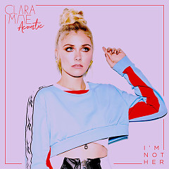 I'm Not Her (Acoustic) - Clara Mae
