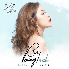 Bay Cùng Anh (Single) - Chi Pu, San E