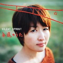 永遠のうた (Eien No Uta)  - Silent Sprout