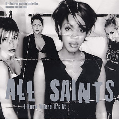 I Know Where It's At (Maxi Single) - All Saints