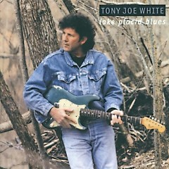 Lake Placid Blues - Tony Joe White