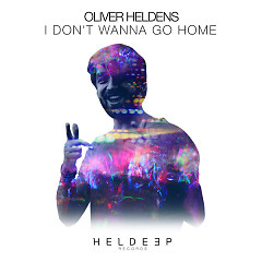 I Don't Wanna Go Home (Single) - Oliver Heldens