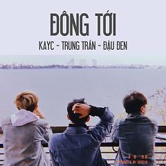 Đông Tới (Single) - KayC, Trung Trần, Đậu Đen
