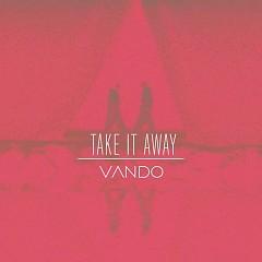 Take It Away (Single) - VANDO