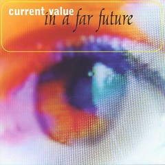 In A Far Future - Current Value
