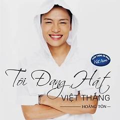 Tôi Đang Hát (Single) - Việt Thắng
