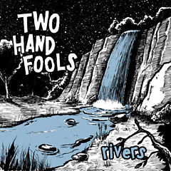 Rivers - EP - Two Hand Fools