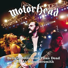 Better Motorhead Than Dead/ Live At Hammersmith (CD 1) - Motorhead