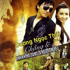 Album Chẳng Lẽ... Anh Không Đáng Là Người Yêu Em - Dương Ngọc Thái