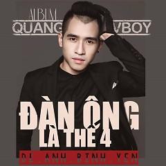 Đàn Ông Là Thế 4 - Quang Vboy