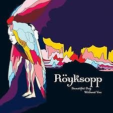 Beautiful Day Without You (Single) - Royksopp