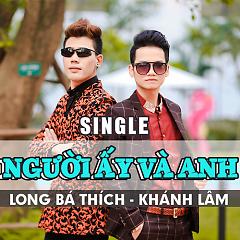 Người Ấy Và Anh (Single) - Long Bá Thích,Khánh Lâm