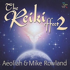 The Reiki Effect 2 - Aeoliah,Mike Rowland