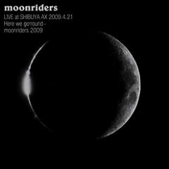 LIVE at SHIBUYA AX 2009.4.21Here we go 'round… moonriders 2009