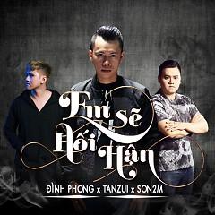 Em Sẽ Hối Hận (Single) - Đình Phong, Tân Zui, Son2m