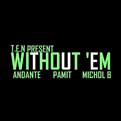T.E.N Present Without 'em