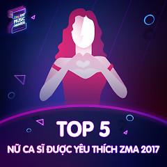 Top 5 Nữ Ca Sĩ Được Yêu Thích ZMA 2017 - Various Artists