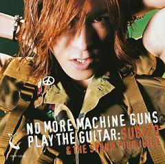 No More Machine Guns Play The Guitar (Single)