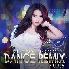 Dance Remix 2015 - Kim Ny Ngọc
