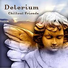 Chillout Friends - Delerium