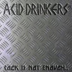 Rock Is Not Enough, Give Me The Metal - Acid Drinkers