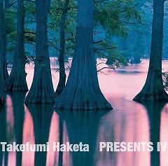Presents IV - Takefumi Haketa