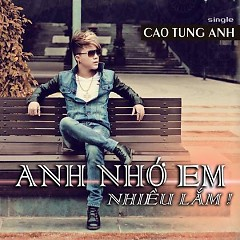 Album Anh Nhớ Em Nhiều Lắm - Cao Tùng Anh
