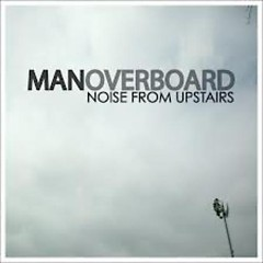 Noise From Upstairs - Man Overboard