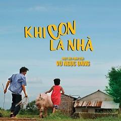 Khi Con Là Nhà (Khi Con Là Nhà OST) - Khắc Việt