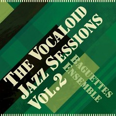 The Vocaloid Jazz Sessions Vol.2 - Baguettes Ensemble