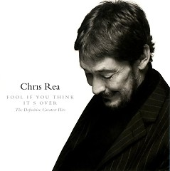 Fool If You Think Itґs Over (Expanded) - Chris Rea