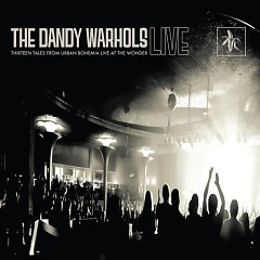 Thirteen Tales From Urban Bohemia (Live At The Wonder) - The Dandy Warhols