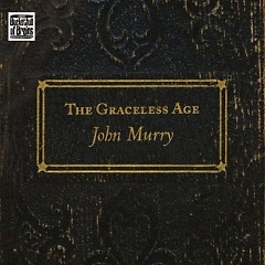 The Graceless Age (CD1) - John Murry