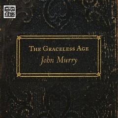 The Graceless Age (CD2) - John Murry