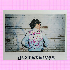 Never Give Up On Me (SIngle) - MisterWives