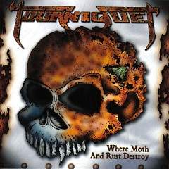 Where Moth And Rust Destroy - Tourniquet
