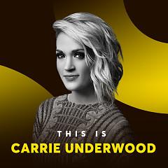 Những Bài Hát Hay Nhất Của Carrie Underwood - Carrie Underwood